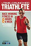 Time-Crunched Triathlete: Race-Winning Fitness in 8 Hours a Week (The Time-Crunched Athlete)