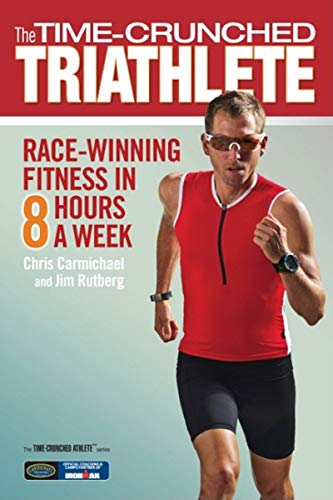 The Time-Crunched Triathlete: Race-Winning Fitness in 8 Hours a Week (The Time-Crunched Athlete)