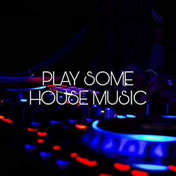 Play Some House Music