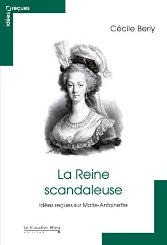 La Reine scandaleuse: idées reçues sur Marie-Antoinette