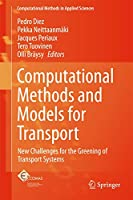 Computational Methods and Models for Transport: New Challenges for the Greening of Transport Systems (Computational Methods in Applied Sciences (45))