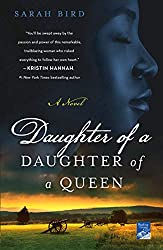 Books Set in Texas: Daughter Of A Daughter Of A Queen by Sarah Bird. texas books, texas novels, texas literature, texas fiction, texas authors, best books set in texas, popular books set in texas, texas reads, books about texas, texas reading challenge, texas reading list, texas travel, texas history, texas travel books, texas books to read, novels set in texas, books to read about texas, dallas books, houston books, san antonio books, austin books