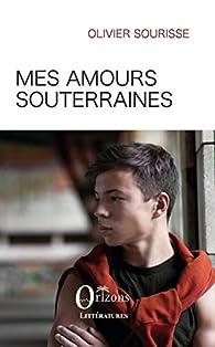 Mes amours souterraines par Olivier Sourisse