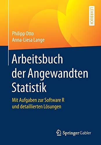Arbeitsbuch der Angewandten Statistik: Mit Aufgaben zur Software R und detaillierten Lösungen