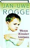 Jan-Uwe Rogge: Wenn Kinder trotzen