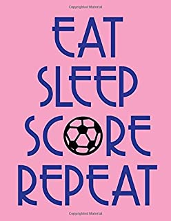 Pink Eat Sleep Score Repeat Soccer Notebook: Cute for Girls Coaches College Ruled Writing Paper and Game Day Practice Minder
