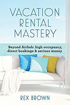 Vacation Rental Mastery: Beyond Airbnb: high occupancy, direct bookings & serious money by [Rex Brown]