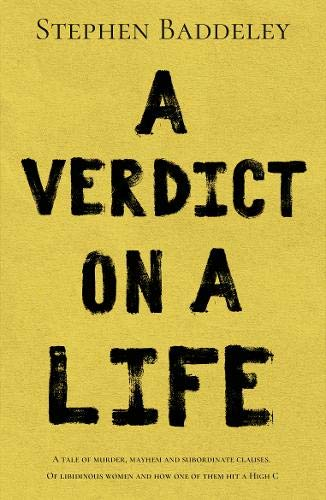 A Verdict on a Life: A tale of murder, mayhem and subordinate clauses. Of libidinous women and how one of them hit a High C