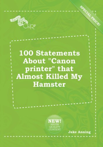 100 Statements about Canon Printer That Almost Killed My Hamster