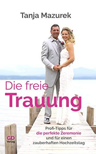 Die freie Trauung: Profi-Tipps für die perfekte Zeremonie und für einen...
