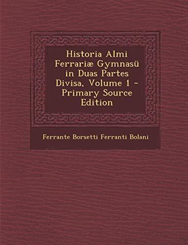 Historia Almi Ferrariae Gymnasu in Duas Partes Divisa, Volume 1
