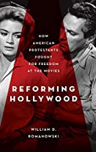 Reforming Hollywood: How American Protestants Fought for Freedom at the Movies