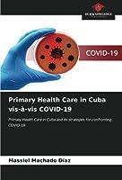 Primary Health Care in Cuba vis-à-vis COVID-19: Primary Health Care in Cuba and its strategies for confronting COVID-19