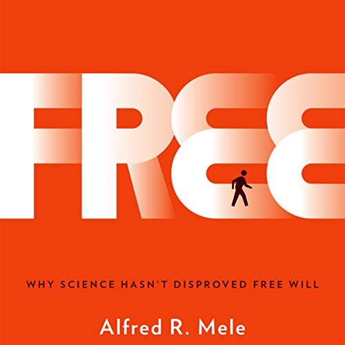 Free: Why Science Hasn't Disproved Free Will audiobook cover art