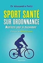 Sport santé sur ordonnance - Manifeste pour le mouvement d'Alexandre Feltz
