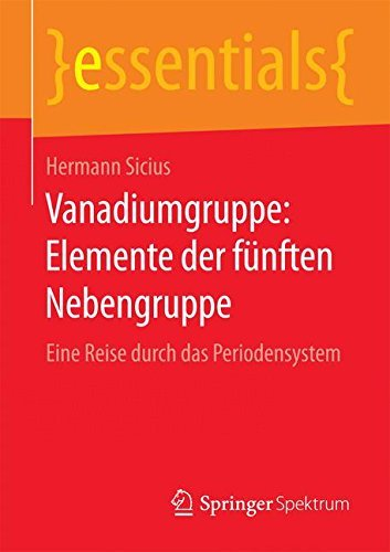 Vanadiumgruppe: Elemente der fünften Nebengruppe: Eine Reise durch das Periodensystem (essentials) by Hermann Sicius (2016-06-22)