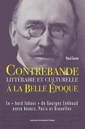 Contrebande Littéraire Et Culturelle À La Belle Époque: Le Hard Labour de Georges Eekhoud Entre Anvers, Paris Et Bruxelles
