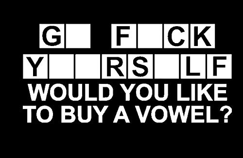 Legacy Innovations LLI Go F Yourself Would You Like to Buy A Vowel | Decal Vinyl Sticker | Cars Trucks Vans Walls Laptop | White | 7.5 x 3.6 in | LLI1361