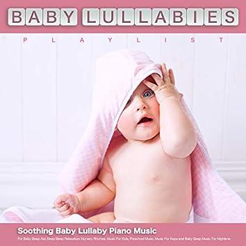 Baby Lullabies Playlist: Soothing Baby Lullaby Piano Music For Baby Sleep Aid, Deep Sleep Relaxation, Nursery Rhymes, Music For Kids, Preschool Music, Music For Naps and Baby Sleep Music For Nightime