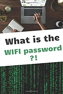 What is the WIFI password ?!: Password Journal And Logbook To Protect Usernames and Passwords (100 Pages 6 x 9 )