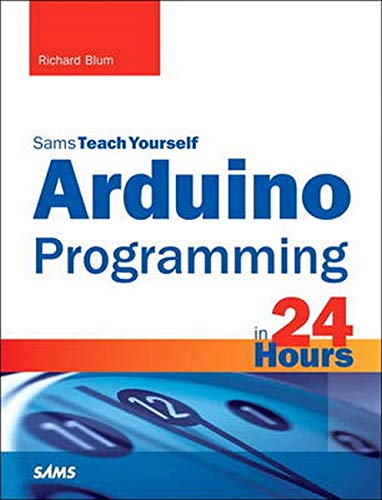 Arduino Programming in 24 Hours, Sams Teach Yourself (The Sams teach yourself in 24 hours series)