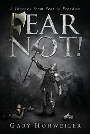 [(Fear Not! : A Journey from Fear to Freedom)] [By (author) Gary Hohweiler] published on (April, 2015)