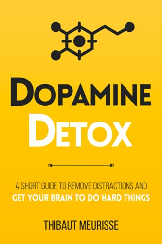 Dopamine Detox: A Short Guide to Remove Distractions and Get Your Brain to Do Hard Things (Productivity Series, Band 1)