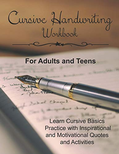 Cursive Handwriting Workbook for Adults and Teens: Learn Cursive Basics & Practice with Inspirational and Motivational Quotes and Activities