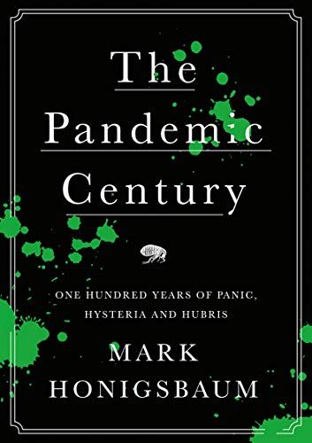 The Pandemic Century: One Hundred Years of Panic, Hysteria and Hubris (English Edition)