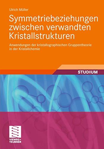 Symmetriebeziehungen zwischen verwandten Kristallstrukturen: Anwendungen der kristallographischen Gruppentheorie in der Kristallchemie (Studienbücher Chemie)