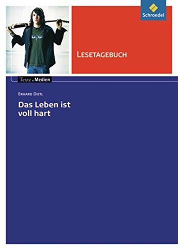 Texte.Medien: Erhard Dietl: Das Leben ist voll hart: Lesetagebuch (Texte.Medien: Kinder- und Jugendbücher ab Klasse 7)
