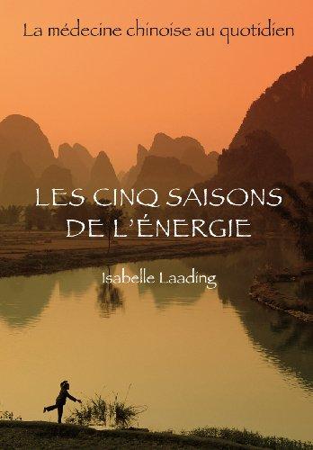 Les cinq saisons de l'énergie - La médecine chinoise au quotidien par [Isabelle Laading]