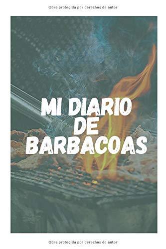 Mi Diario de Barbacoas: Cuaderno Único para Registrar tus Barbacoas | Apunta el Tipo de Carne o Leña Utilizada Entre Otros Detalles | Regalo Perfecto para Amantes de las Barbacoas o Asados