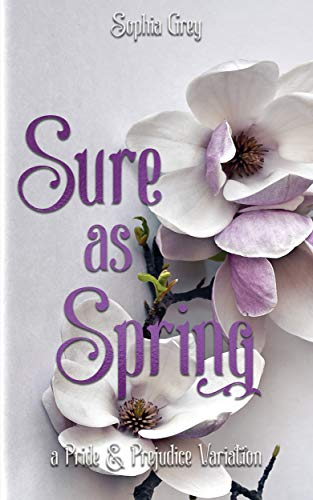 Sure As Spring: A Pride and Prejudice Variation by [Sophia Grey, A Lady]