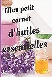 Mon petit carnet d'huiles essentielles: Petit carnet de 110 pages (6 x 9 pouces 15,24 x 22,86 cm),élégant,à compléter. Utile pour noter votre ... caractéristiques et vos propres recettes