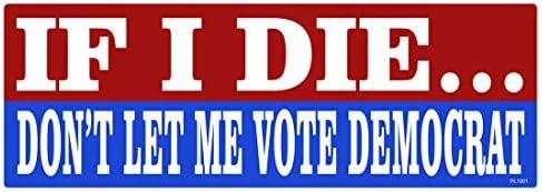 AZ House of Graphics If I Die Don t Let Me Vote Democrat Sticker product image