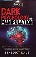 Dark Psychology and Manipulation: 3 in 1 - Become An Expert In Analyzing People And Learn How To Protect Yourself From Manipulative Behaviour By Applying Secret Persuasive And NLP Techniques.