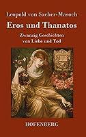 Eros und Thanatos: Zwanzig Geschichten von Liebe und Tod