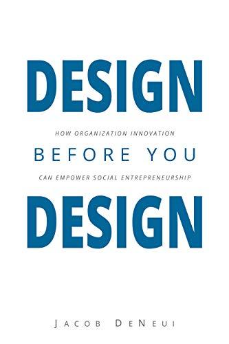 Amazon Com Design Before You Design How Organization Innovation Can Empower Social Entrepreneurship Ebook Deneui Jacob Kindle Store