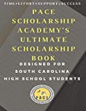 PACE Scholarship Academy's Ultimate Scholarship Book: Designed for South Carolina High School Students