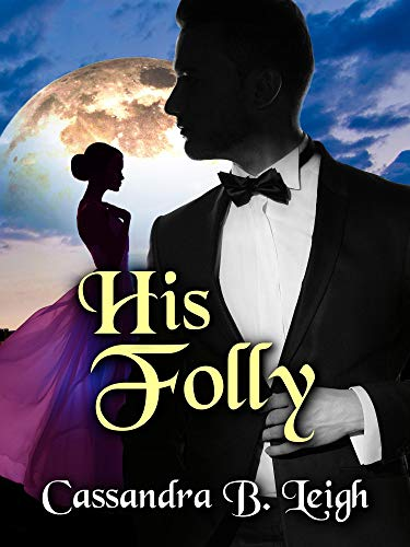 His Folly: A Pride and Prejudice Variation by [Cassandra B. Leigh]