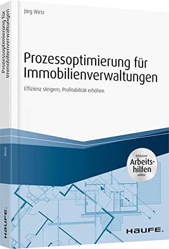 Prozessoptimierung für Immobilienverwaltungen - inkl. Arbeithilfen online: Effizienz steigern, Profitabilität erhöhen (Haufe Fachbuch)