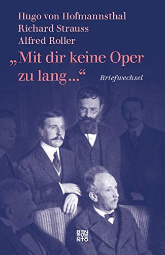 »Mit dir keine Oper zu lang ...«: Briefwechsel: Hugo von Hofmannsthal, Richard Strauss, Alfred Roller
