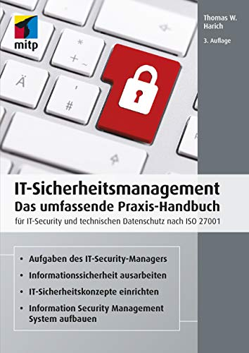 IT-Sicherheitsmanagement: Das umfassende Praxis-Handbuch für IT- Security und technischen Datenschutz nach ISO 27001 (mitp Professional)