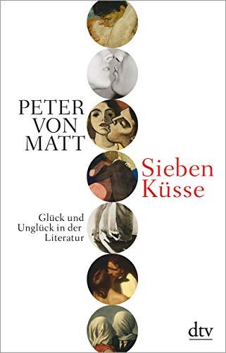 Sieben Küsse: Glück und Unglück in der Literatur