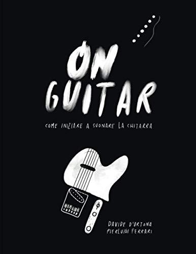 On Guitar: Come iniziare a suonare la chitarra