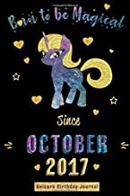 Born to be Magical Since October 2017 - Unicorn Birthday Journal: Blank Lined Journal, Notebook or Diary is a Perfect Gift for the October Girl or ... and Family ( Alternative to B-day Card. )