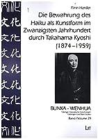 Die Bewahrung des Haiku als Kunstform im Zwanzigsten Jahrhundert durch Takahama Kyoshi (1874-1959)