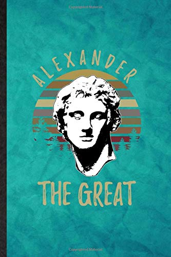 Alexander the Great: Funny Blank Lined Alexander The Great Journal Notebook, Graduation Appreciation Gratitude Thank You Souvenir Gag Gift, Superb Graphic 110 Pages