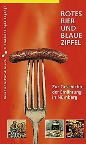Rotes Bier und blaue Zipfel: Zur Geschichte der Ernährung in Nürnberg (Historische Spaziergänge)